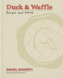 Duck & Waffle : Recipes and stories, Hardback Book