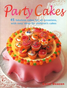 Party Cakes : 45 Fabulous Cakes for All Occasions, with Easy Ideas for Children's Cakes, Paperback Book