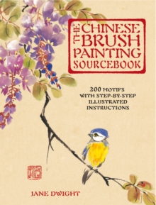 The Chinese Brush Painting Sourcebook : Over 200 Exquisite Motifs to Recreate with Step-by-step Instructions, Hardback Book