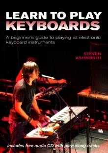 Learn to Play Keyboards : A Beginner's Guide to Playing All Electronic Keyboard Instruments, Spiral bound Book