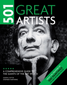 501 Great Artists : A Comprehensive Guide to the Giants of the Art World, Paperback Book