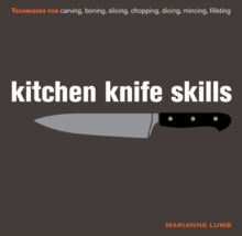 Kitchen Knife Skills : Techniques for Carving, Boning, Slicing, Chopping, Dicing, Mincing, Filleting, Hardback Book