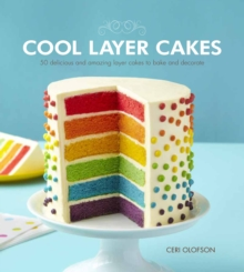 Cool Layer Cakes : 50 Delicious and Amazing Layer Cakes to Bake and Decorate, Paperback Book