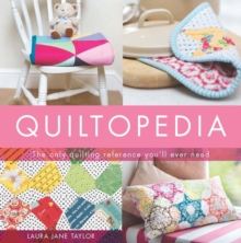 Quiltopedia : The only quilting reference you'll ever need, Hardback Book