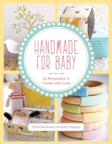 Handmade for Baby : 25 Keepsakes to Create with Love, Paperback Book
