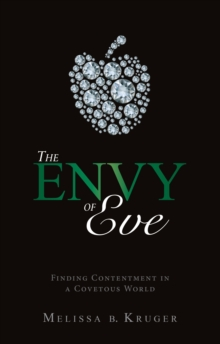 The Envy of Eve : Finding Contentment in a Covetous World, Paperback Book