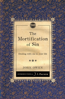 The Mortification of Sin : Dealing with sin in your life, Paperback Book