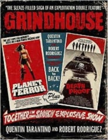 Grindhouse : The Sleaze-filled Saga of an Exploitation Double Feature, Hardback Book