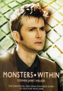Monsters Within : The Unofficial and Unauthorised Guide to Doctor Who Series Four, Paperback Book