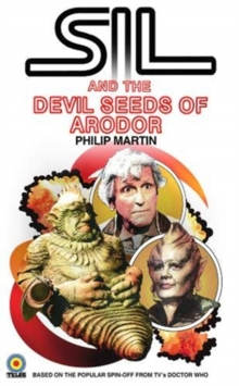 Sil and the Devil Seeds of Arodor : A Doctor Who Spin Off, Paperback / softback Book