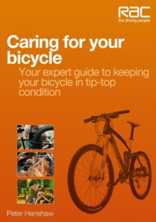 Caring for Your Bicycle : Your Expert Guide to Keeping Your Bicycle in Tip-top Condition, Paperback Book