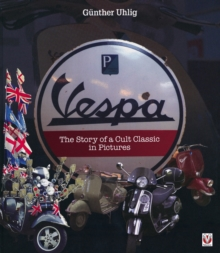 Vespa : The Story of a Cult Classic in Pictures, Hardback Book