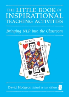 The Little Book of Inspirational Teaching Activities : Bringing NLP into the Classroom, Hardback Book