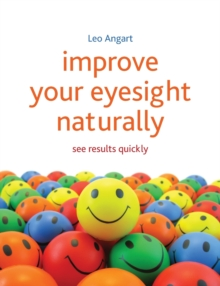 Improve Your Eyesight Naturally : See Results Quickly, Paperback Book