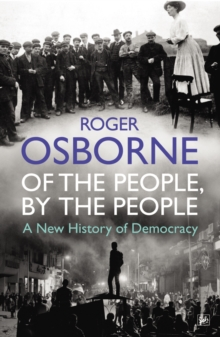 Of the People, by the People : A New History of Democracy, Paperback Book