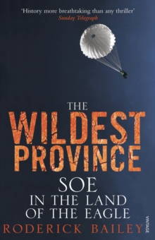 The Wildest Province : SOE in the Land of the Eagle, Paperback Book