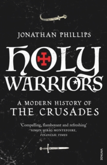 Holy Warriors : A Modern History of the Crusades, Paperback Book
