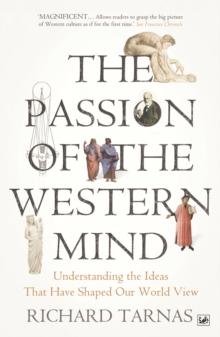 The Passion Of The Western Mind : Understanding the Ideas That Have Shaped Our World View, Paperback / softback Book