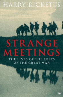 Strange Meetings : The Lives of the Poets of the Great War, Paperback Book