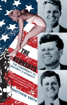 The Kennedys : The Conspiracy to Destroy a Dynasty, Paperback Book