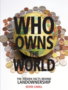 Who Owns the World : The Hidden Facts Behind Landownership, Hardback Book