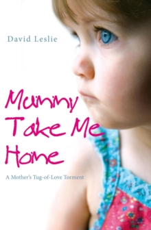 Mummy, Take Me Home : A Mother's Tug-of-Love Torment, Paperback Book
