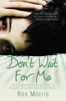Don't Wait for Me : How a Mother Lost her Son to Bipolar Disorder and Drug Abuse, Paperback Book