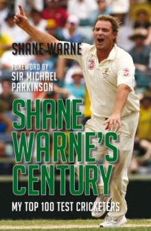 Shane Warne's Century : My Top 100 Test Cricketers, Paperback Book
