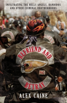 Befriend and Betray : Infiltrating the Hells Angels, Bandidos and Other Criminal Brotherhoods, Paperback / softback Book