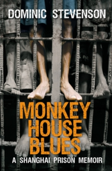Monkey House Blues : A Shanghai Prison Memoir, Paperback Book
