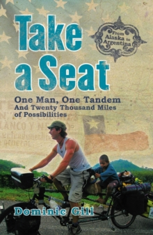 Take a Seat : One Man, One Tandem and Twenty Thousand Miles of Possibilities, Paperback Book