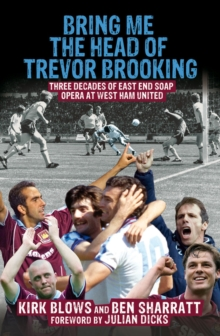 Bring Me the Head of Trevor Brooking : Three Decades of East End Soap Opera at West Ham United, Paperback Book