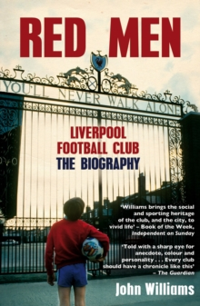 Red Men : Liverpool Football Club - The Biography, Paperback / softback Book