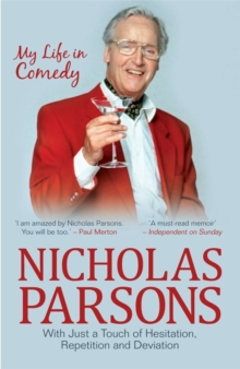 Nicholas Parsons: With Just a Touch of Hesitation, Repetition and Deviation : My Life in Comedy, Paperback Book