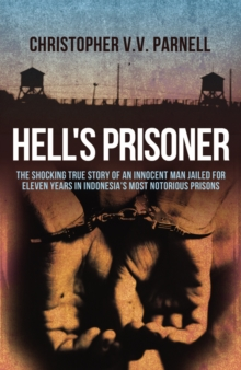 Hell's Prisoner : The Shocking True Story Of An Innocent Man Jailed For Eleven Years In Indonesia's Most Notorious Prisons, Paperback Book