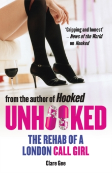 Unhooked : The Rehab of a London Call Girl, Paperback Book