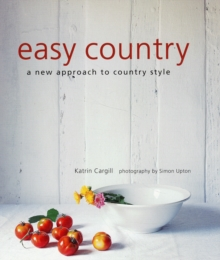 Easy Country : A New Approach to Country Style, Paperback Book