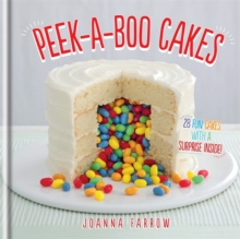 Peek-a-boo Cakes : 28 Fun Cakes With A Surprise Inside!, Hardback Book