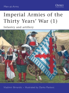 Imperial Armies of the Thirty Years' War : Infantry and Artillery v. 1, Paperback Book