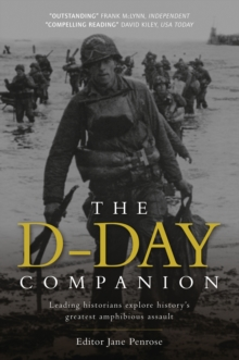 The D-Day Companion : Leading Historians Explore History's Greatest Amphibious Assault, Paperback Book