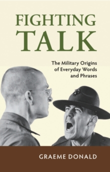 Fighting Talk : The Military Origins of Everyday Words and Phrases, Hardback Book