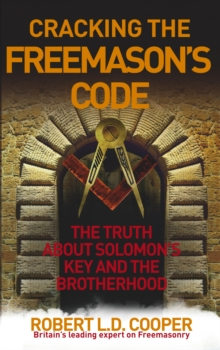 Cracking the Freemason's Code : The Truth About Solomon's Key and the Brotherhood, Paperback Book