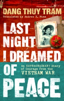Last Night I Dreamed of Peace : An Extraordinary Diary of Courage from the Vietnam War, Paperback Book