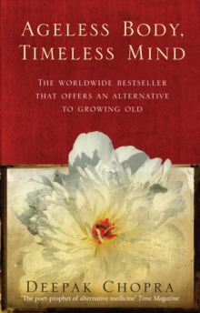 Ageless Body, Timeless Mind : A Practical Alternative To Growing Old, Paperback Book