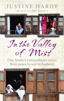 In the Valley of Mist : Kashmir's long war: one family's extraordinary story, Paperback Book