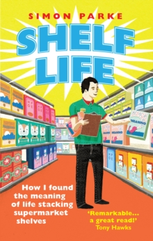 Shelf Life : How I Found The Meaning of Life Stacking Supermarket Shelves, Paperback Book