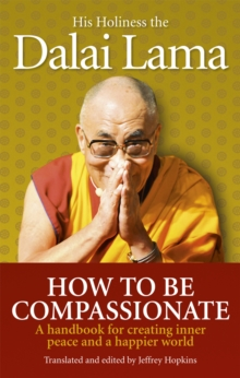 How To Be Compassionate : A Handbook for Creating Inner Peace and a Happier World, Paperback Book