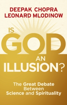 Is God an Illusion? : The Great Debate Between Science and Spirituality, Paperback Book