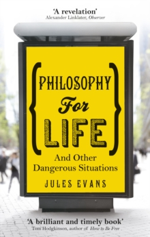 Philosophy for Life : And Other Dangerous Situations, Paperback Book