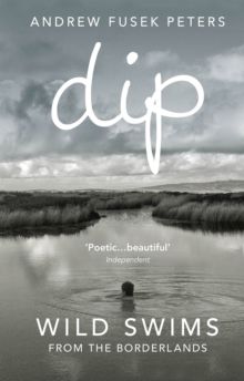 Dip : Wild Swims from the Borderlands, Paperback Book